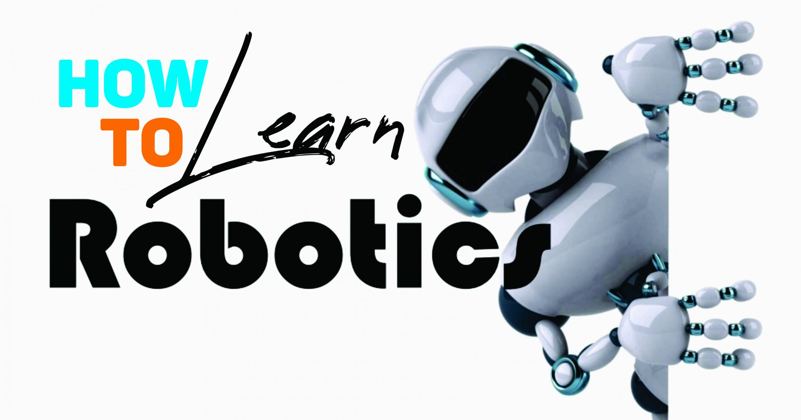 HOW TO START LEARNING ROBOTICS?